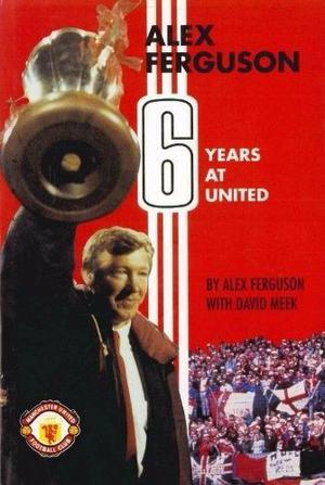 Alex Ferguson: 6 Years at United by Alex Ferguson with David Meek - Signed copy.