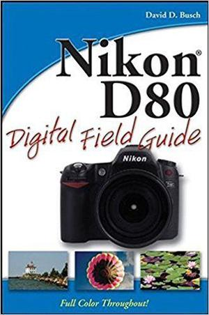Nikon D80 Digital Field Guide Camera / Photography Paperback BOOK 274 Pages