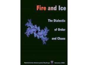 Fire and Ice. The Dialectic of Order and Chaos - ed. Piotr