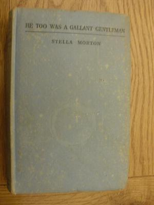 He Too Was A Gallant Gentleman by Stella Morton - First
