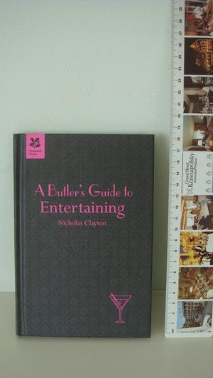 A Butler's Guide to Entertaining by Nicholas Clayton
