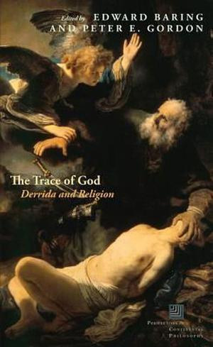 The Trace of God: Derrida and Religion by Peter E. Gordon