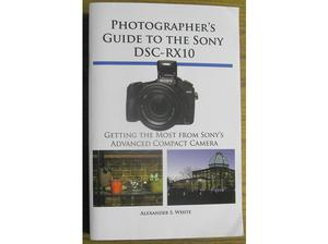 PHOTOGRAPHERS GUIDE TO THE SONY DSC-RX10 DIGITAL CAMERA. in