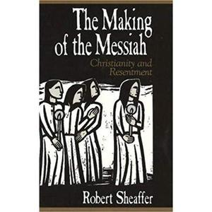 Making of the Messiah: Christianity and Resentment Robert