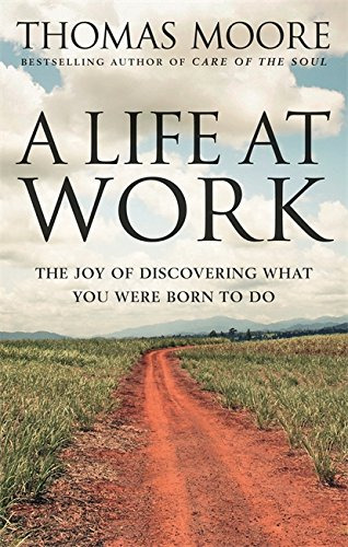 A Life At Work: The joy of discovering what you were born to