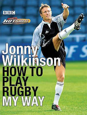 How to Play Rugby My Way by Jonny Wilkinson (Hardback, )