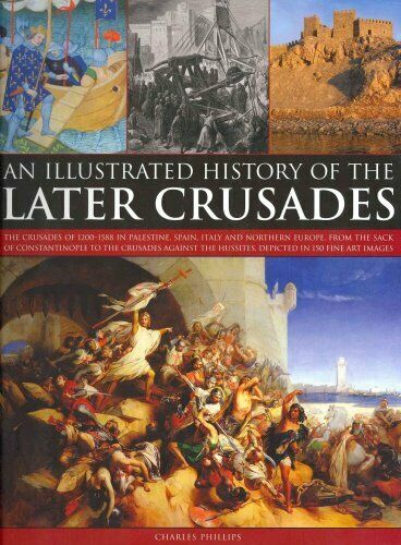 Illustrated History of the Later Crusades by Charles