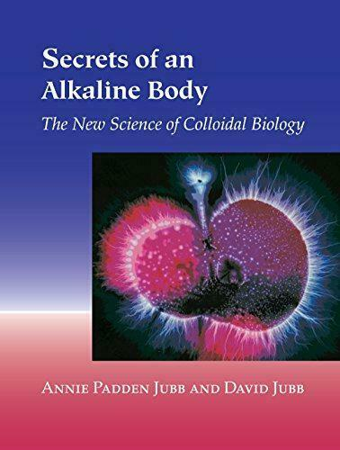 Secrets of an Alkaline Body: The New Science of Colloidal