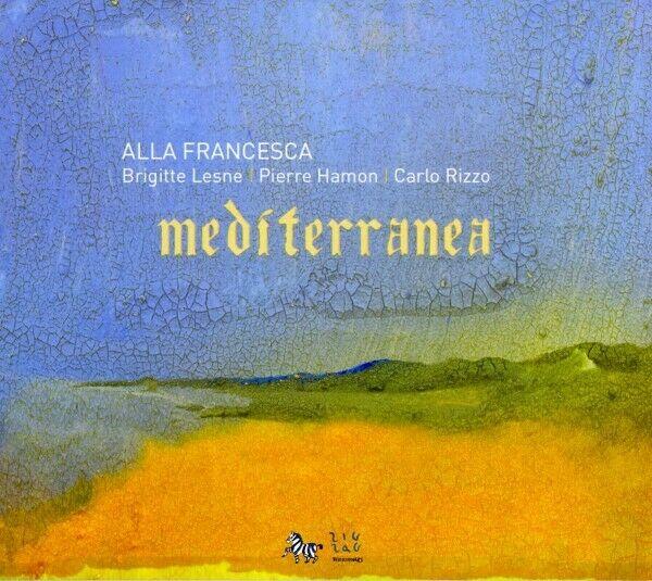 Alla Francesca - Mediterranea CD Zig Zag Te NEW
