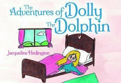 The Adventures of Dolly the Dolphin by Jacqueline Hedington