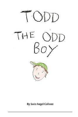 Todd the Odd Boy by Luis Angel Collazo (Paperback /