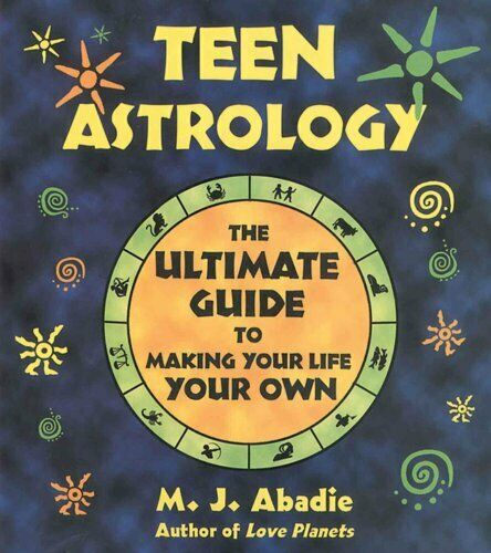 Teen Astrology The Ultimate Guide to Making Your Life Your