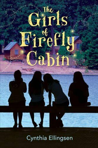 The Girls of Firefly Cabin by Cynthia Ellingsen