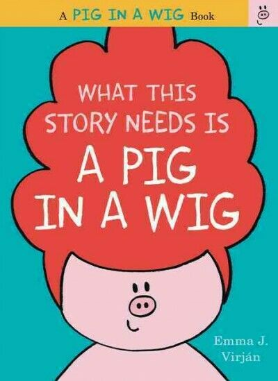 What This Story Needs Is a Pig in a Wig, Hardcover by