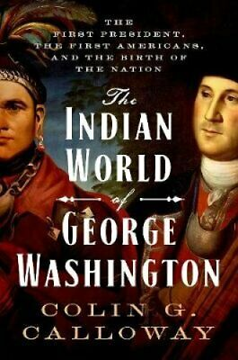 The Indian World of George Washington The First President,