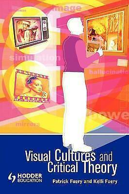 Visual Cultures and Critical Theory by Kelli Fuery, Kelli