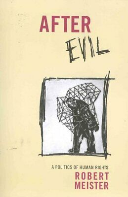 After Evil A Politics of Human Rights by Robert Meister