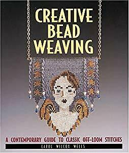 Creative Bead Weaving: A Contemporary Guide to Classic