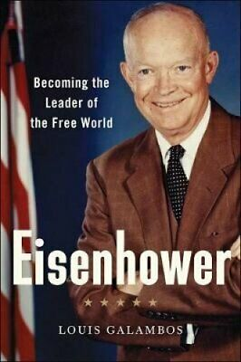 Eisenhower Becoming the Leader of the Free World by Louis