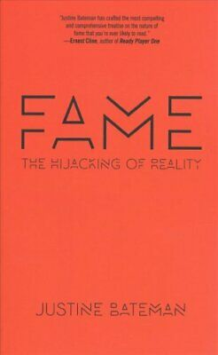 Fame The Hijacking of Reality by Justine Bateman