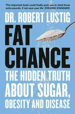 Fat Chance The Hidden Truth About Sugar, Obesity and Disease