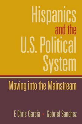Hispanics and the U.S. Political System Moving Into the
