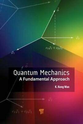 Quantum Mechanics A Fundamental Approach by K. Kong Wan