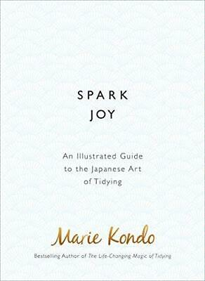 Spark Joy: An Illustrated Guide to the Japanese Art of
