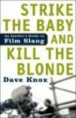 Strike The Baby And Kill The Blonde An Insider's Guide to