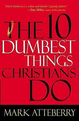 The 10 Dumbest Things Christians Do by Mark Atteberry