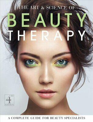 The Art and Science of Beauty Therapy A Complete Guide for