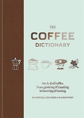 The Coffee Dictionary: An A-Z of coffee, from growing &