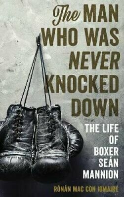 The Man Who Was Never Knocked Down The Life of Boxer Sean