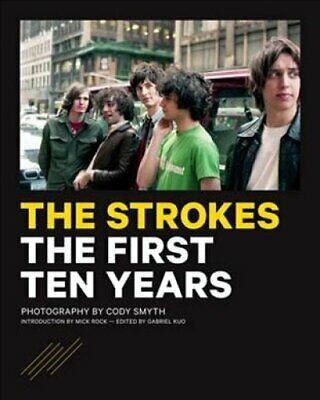 The Strokes The First Ten Years by Cody Smyth