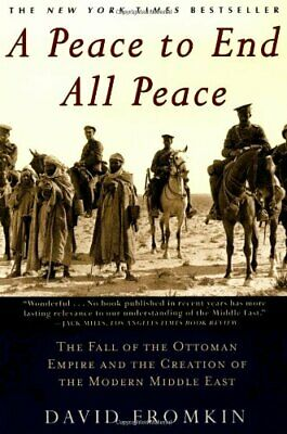 A Peace to End All Peace: The Fall of the Ottoman Empire and