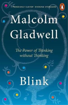Blink: The Power of Thinking Without Thinking, Malcolm