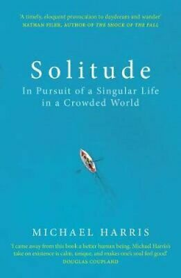Solitude In Pursuit of a Singular Life in a Crowded World