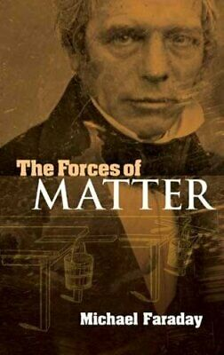 The Forces of Matter (Dover Books on... by Faraday, Michael