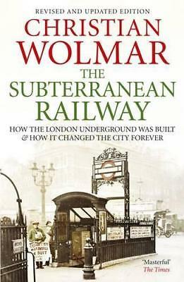 The Subterranean Railway: How the London Underground Was