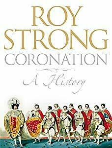 Coronation: A History of Kingship and the British Monarchy,