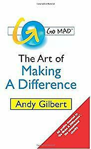 Go MAD!: The Art of Making a Difference, Andy Gilbert, Used;