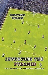 Inverting the Pyramid: The History of Football Tactics: A