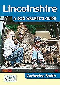 Lincolnshire: A Dog Walkers Guide, Catherine Smith, Used;