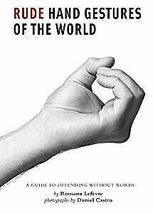 Rude Hand Gestures of the World: A Guide to Offending