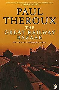 The Great Railway Bazaar: By Train Through Asia (Penguin