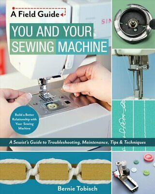You and Your Sewing Machine A Sewist's Guide to