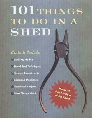 101 Things To Do In A Shed Hardcover – 3 Nov