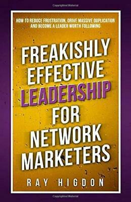Freakishly Effective Leadership for Network Marketers: How