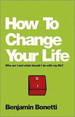 How to Change Your Life: Who am I and What Should I Do with
