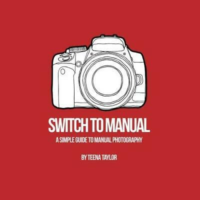 Switch To Manual: A beginners guide to photography Paperback